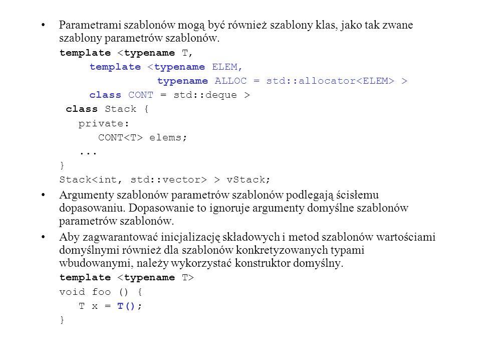 Parametrami szablonów mogą być również szablony klas, jako tak zwane szablony parametrów szablonów. template <typename T, template <typename ELEM, typ