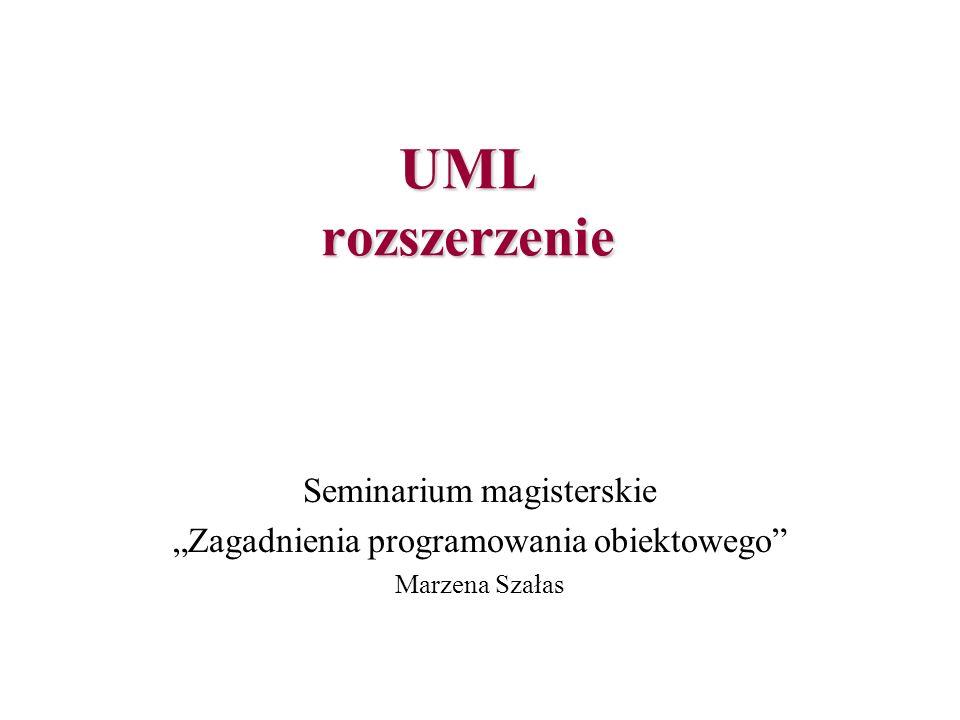 UML rozszerzenie Seminarium magisterskie Zagadnienia programowania obiektowego Marzena Szałas