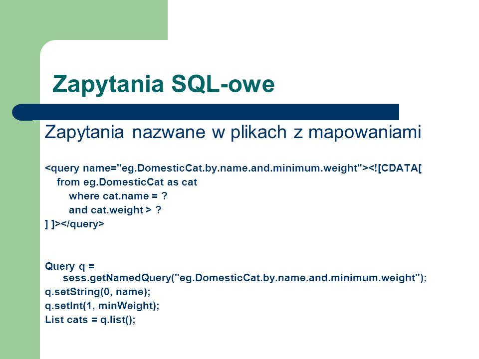 Zapytania SQL-owe Zapytania nazwane w plikach z mapowaniami <![CDATA[ from eg.DomesticCat as cat where cat.name = ? and cat.weight > ? ] ]> Query q =