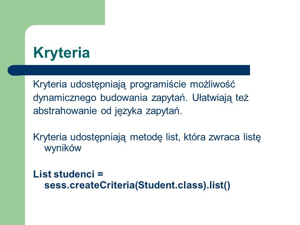 Kryteria Kryteria udostępniają programiście możliwość dynamicznego budowania zapytań. Ułatwiają też abstrahowanie od języka zapytań. Kryteria udostępn