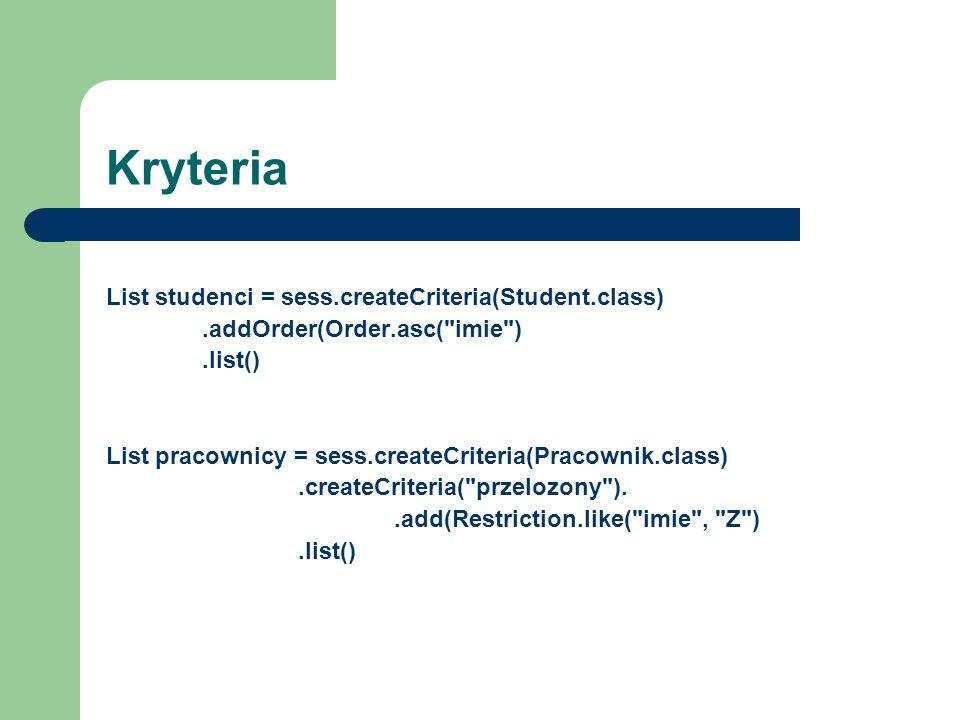Kryteria List studenci = sess.createCriteria(Student.class).addOrder(Order.asc(