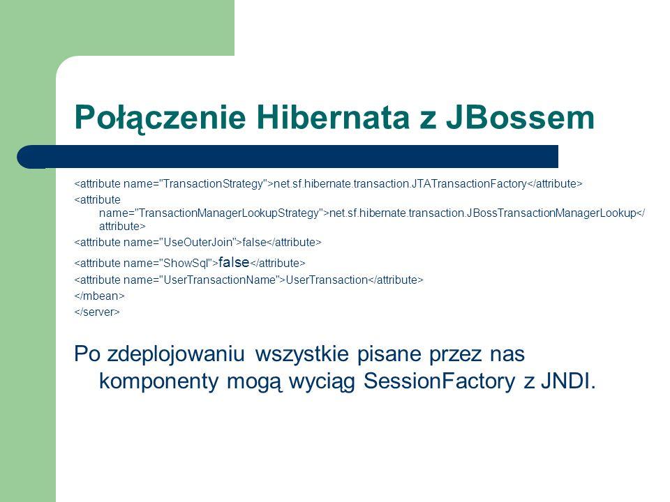 Połączenie Hibernata z JBossem net.sf.hibernate.transaction.JTATransactionFactory net.sf.hibernate.transaction.JBossTransactionManagerLookup false Use