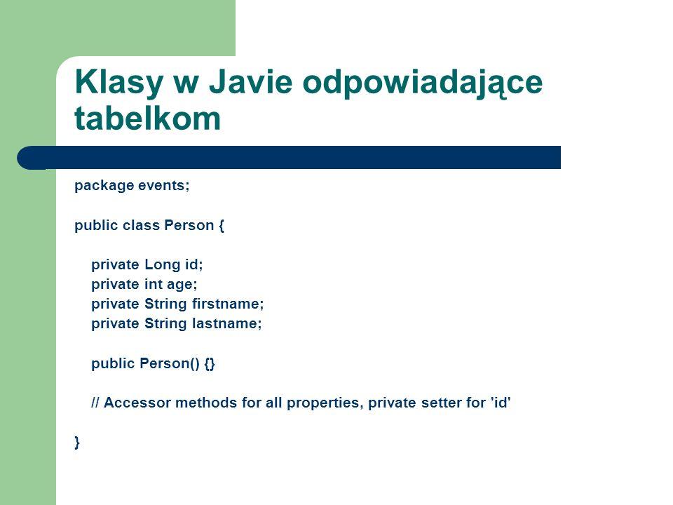 Klasy w Javie odpowiadające tabelkom package events; public class Person { private Long id; private int age; private String firstname; private String
