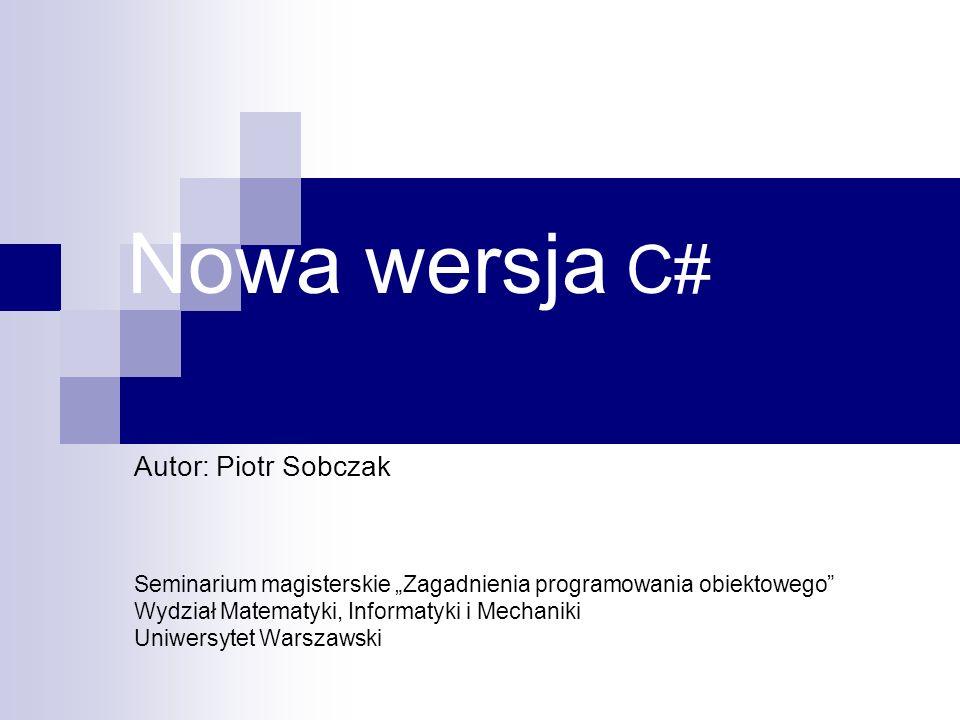 Generics- liczba paramerów public class Dictionary { public void Add(K key, V value) {...} public V this[K key] {...} } Dictionary dict new Dictionary (); dict.Add( Peter , new Customer()); Customer c = dict[ Peter ];