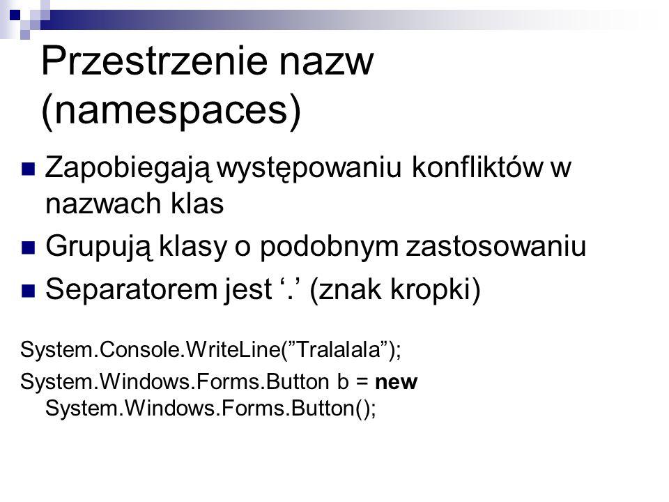 Przestrzenie nazw (namespaces) Zapobiegają występowaniu konfliktów w nazwach klas Grupują klasy o podobnym zastosowaniu Separatorem jest. (znak kropki