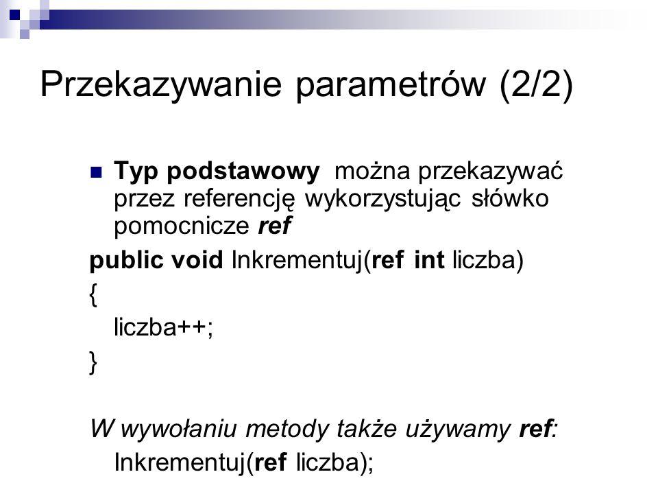 Przekazywanie parametrów (2/2) Typ podstawowy można przekazywać przez referencję wykorzystując słówko pomocnicze ref public void Inkrementuj(ref int l