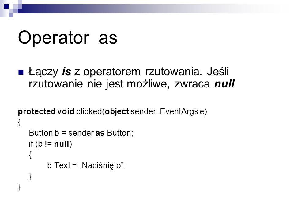 Operator as Łączy is z operatorem rzutowania. Jeśli rzutowanie nie jest możliwe, zwraca null protected void clicked(object sender, EventArgs e) { Butt