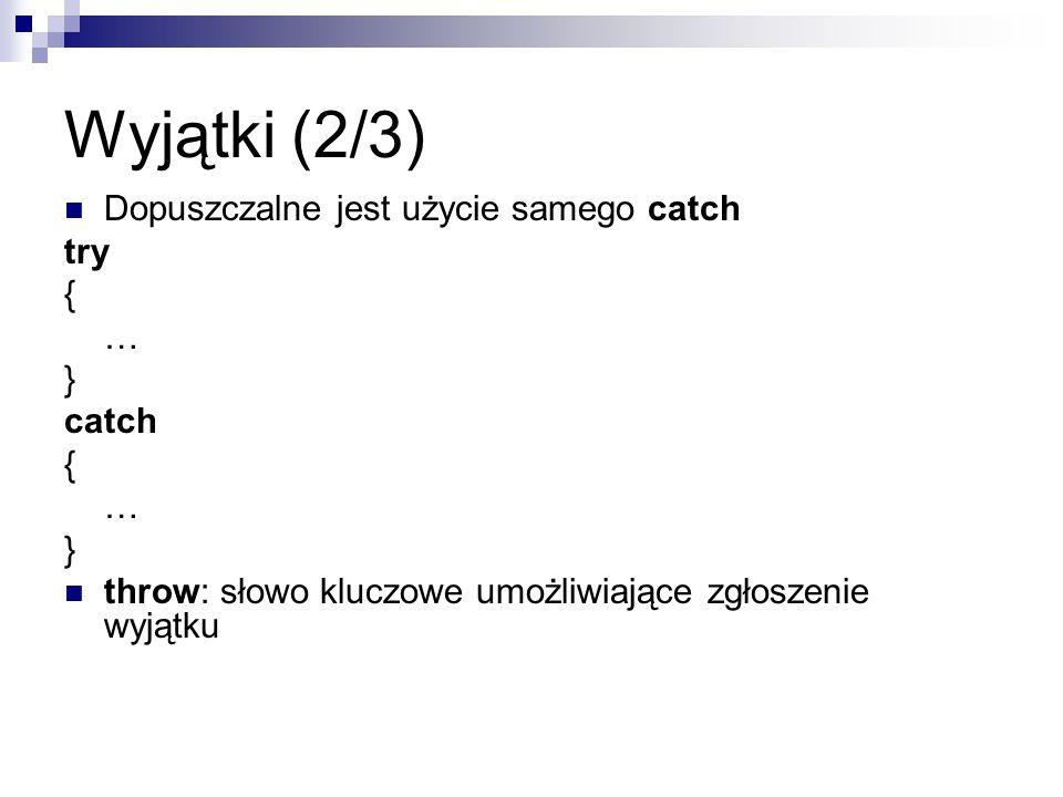 Wyjątki (2/3) Dopuszczalne jest użycie samego catch try { … } catch { … } throw: słowo kluczowe umożliwiające zgłoszenie wyjątku