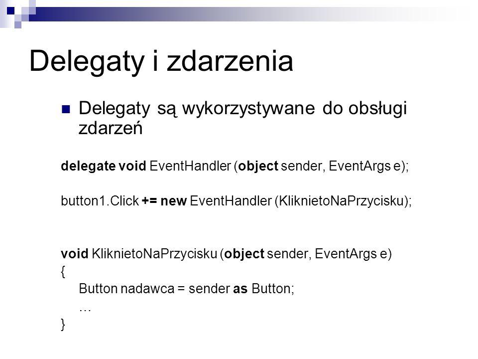 Delegaty i zdarzenia Delegaty są wykorzystywane do obsługi zdarzeń delegate void EventHandler (object sender, EventArgs e); button1.Click += new Event