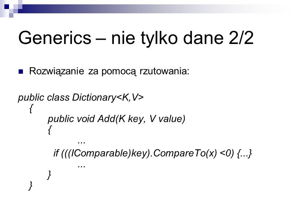 Generics – nie tylko dane 2/2 Rozwiązanie za pomocą rzutowania: public class Dictionary { public void Add(K key, V value) {... if (((IComparable)key).