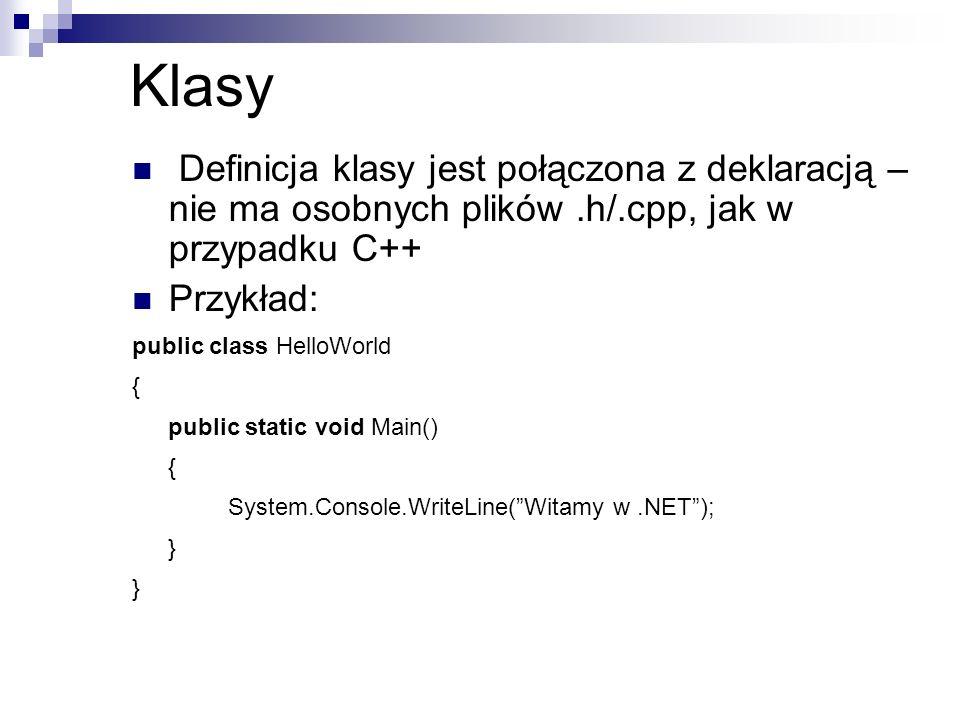 Klasy Definicja klasy jest połączona z deklaracją – nie ma osobnych plików.h/.cpp, jak w przypadku C++ Przykład: public class HelloWorld { public stat