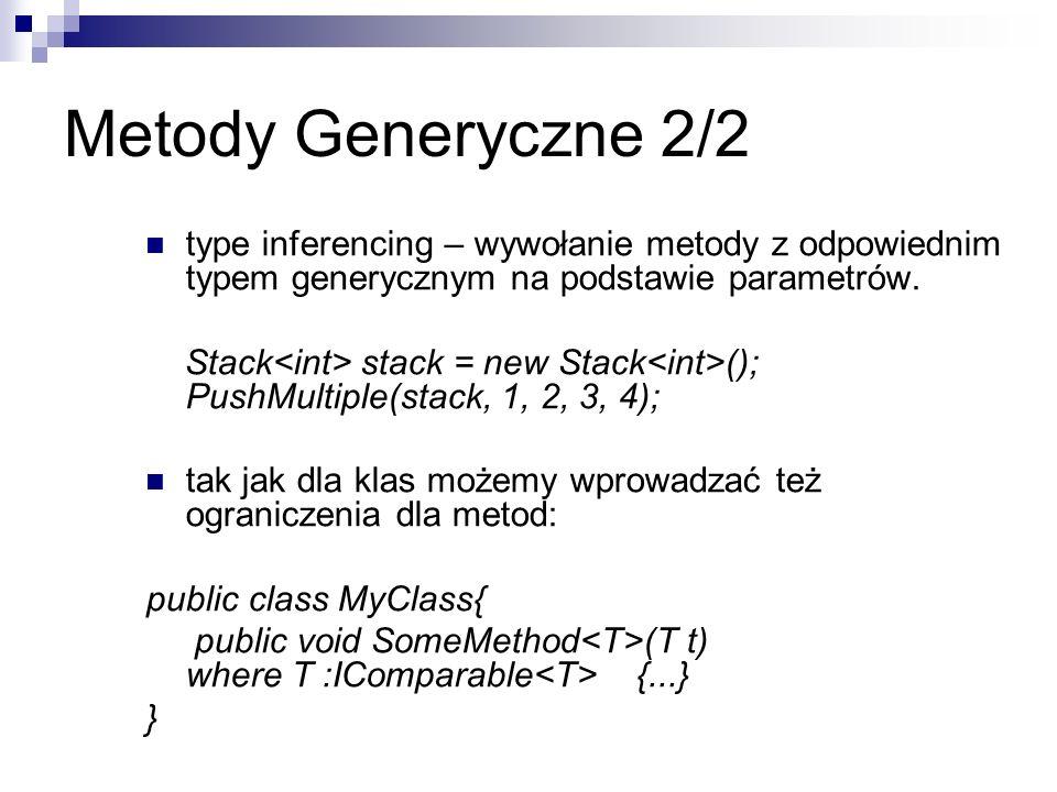 Metody Generyczne 2/2 type inferencing – wywołanie metody z odpowiednim typem generycznym na podstawie parametrów. Stack stack = new Stack (); PushMul