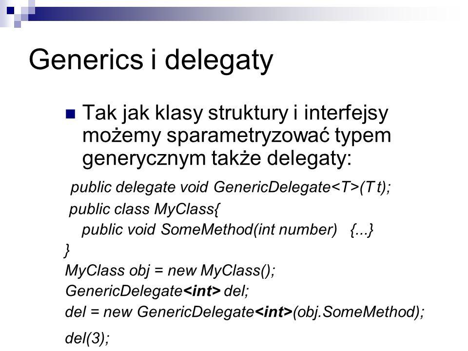 Generics i delegaty Tak jak klasy struktury i interfejsy możemy sparametryzować typem generycznym także delegaty: public delegate void GenericDelegate