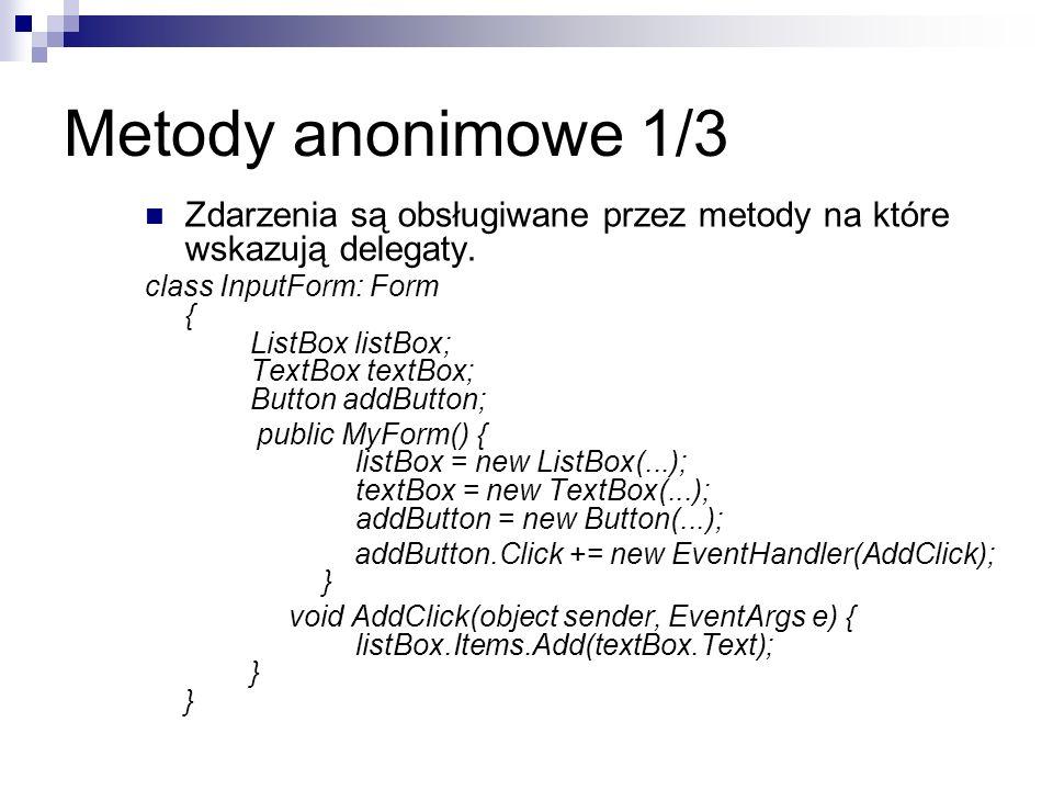 Metody anonimowe 1/3 Zdarzenia są obsługiwane przez metody na które wskazują delegaty. class InputForm: Form { ListBox listBox; TextBox textBox; Butto