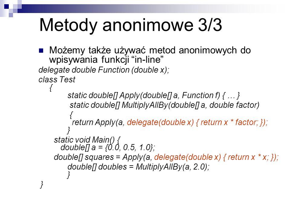 Metody anonimowe 3/3 Możemy także używać metod anonimowych do wpisywania funkcji in-line delegate double Function (double x); class Test { static doub