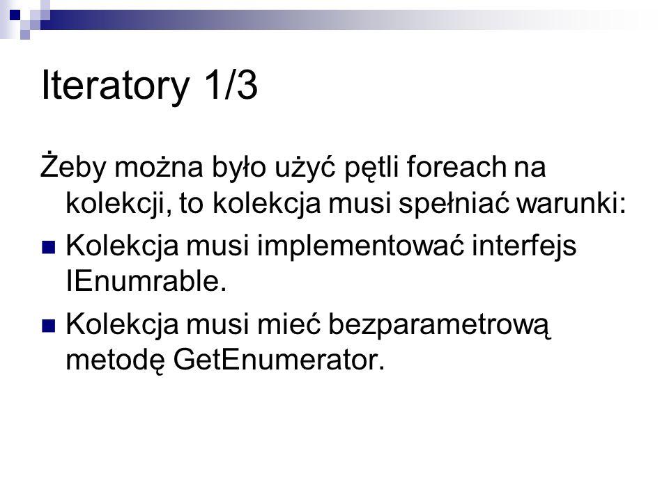 Iteratory 1/3 Żeby można było użyć pętli foreach na kolekcji, to kolekcja musi spełniać warunki: Kolekcja musi implementować interfejs IEnumrable. Kol