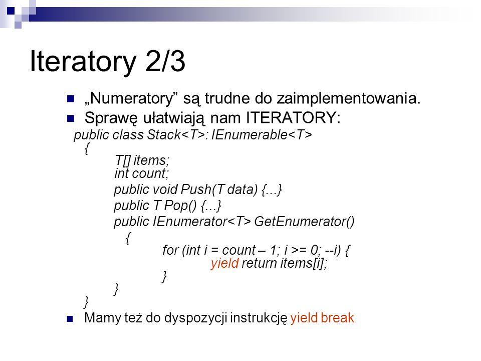 Iteratory 2/3 Numeratory są trudne do zaimplementowania. Sprawę ułatwiają nam ITERATORY: public class Stack : IEnumerable { T[] items; int count; publ
