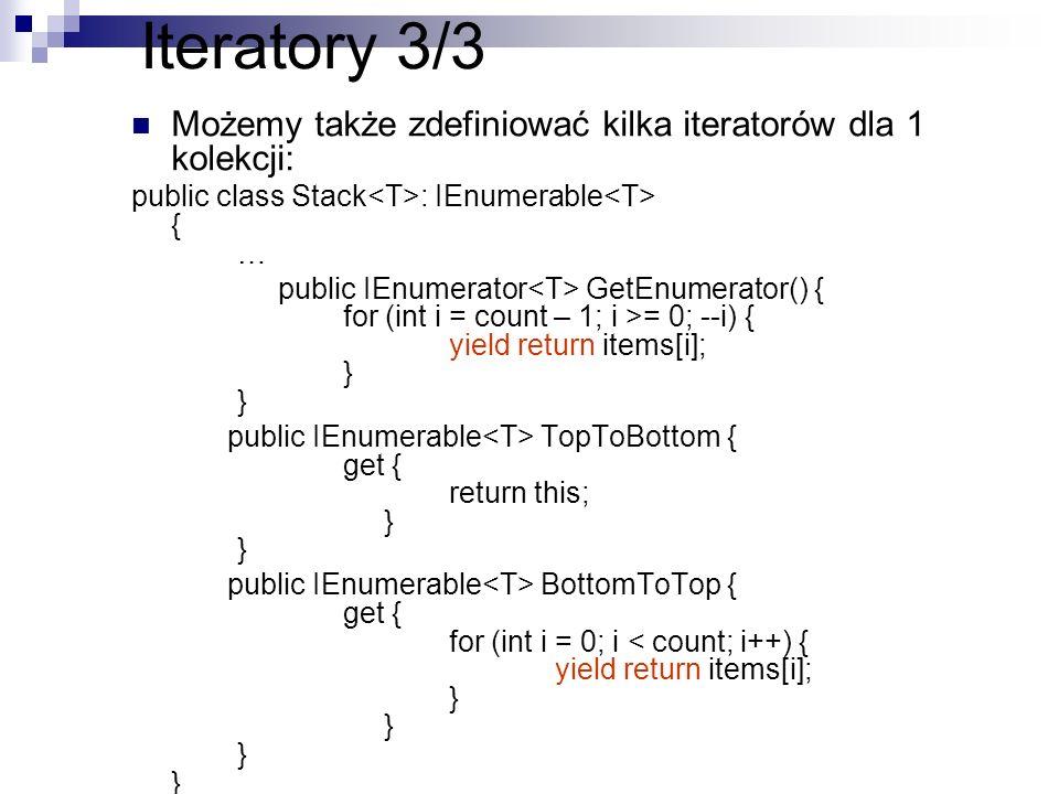 Iteratory 3/3 Możemy także zdefiniować kilka iteratorów dla 1 kolekcji: public class Stack : IEnumerable { … public IEnumerator GetEnumerator() { for