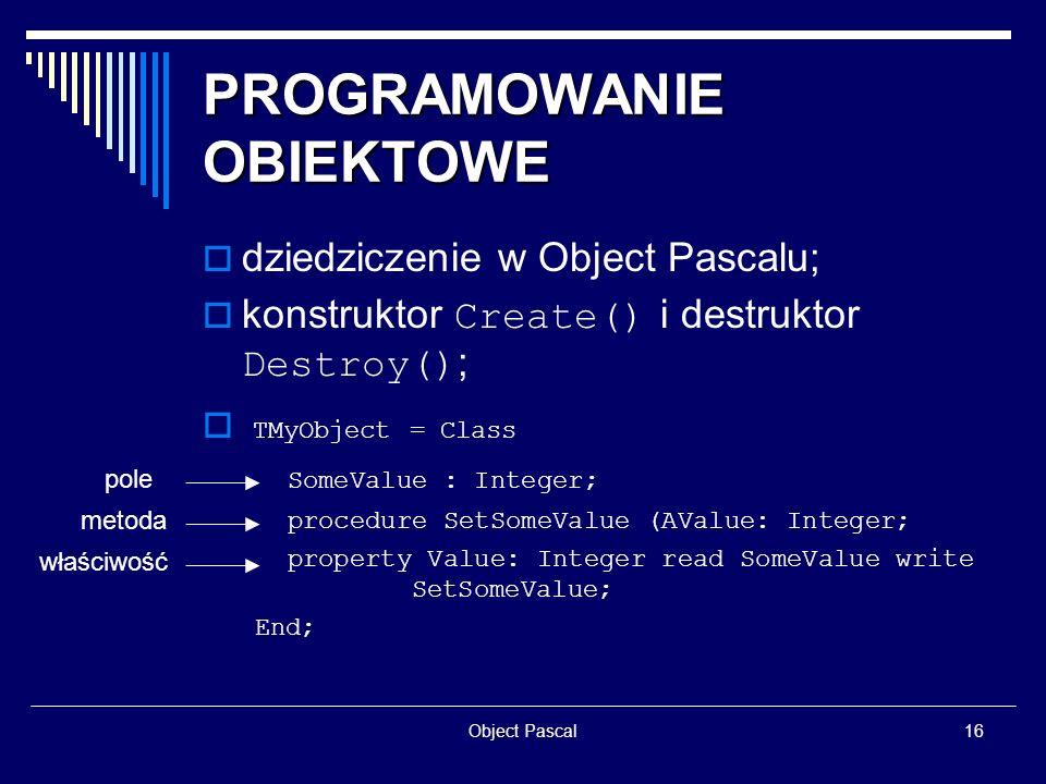 Object Pascal16 PROGRAMOWANIE OBIEKTOWE dziedziczenie w Object Pascalu; konstruktor Create() i destruktor Destroy() ; TMyObject = Class SomeValue : In
