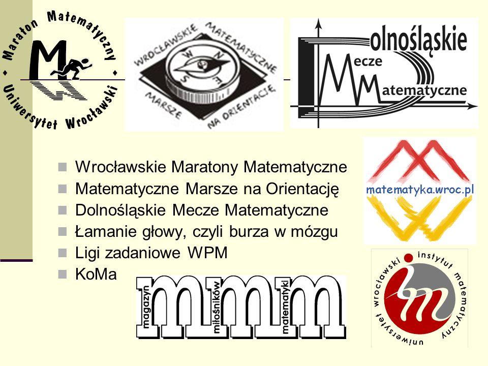 Wrocławskie Maratony Matematyczne Matematyczne Marsze na Orientację Dolnośląskie Mecze Matematyczne Łamanie głowy, czyli burza w mózgu Ligi zadaniowe