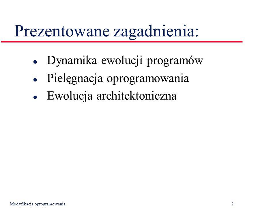 Modyfikacja oprogramowania2 Prezentowane zagadnienia: l Dynamika ewolucji programów l Pielęgnacja oprogramowania l Ewolucja architektoniczna