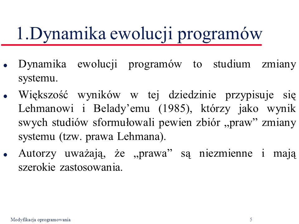 Modyfikacja oprogramowania5 l Dynamika ewolucji programów to studium zmiany systemu.