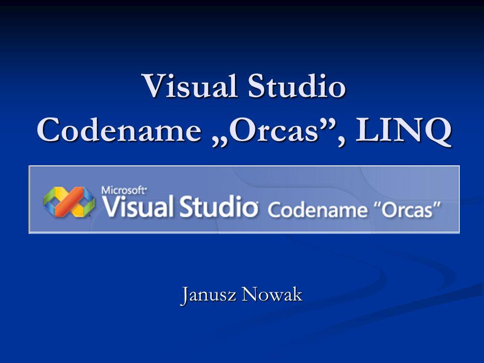 Visual Studio Codename Orcas, LINQ Janusz Nowak
