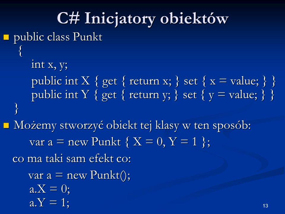 13 C# Inicjatory obiektów public class Punkt { int x, y; public class Punkt { int x, y; public int X { get { return x; } set { x = value; } } public i