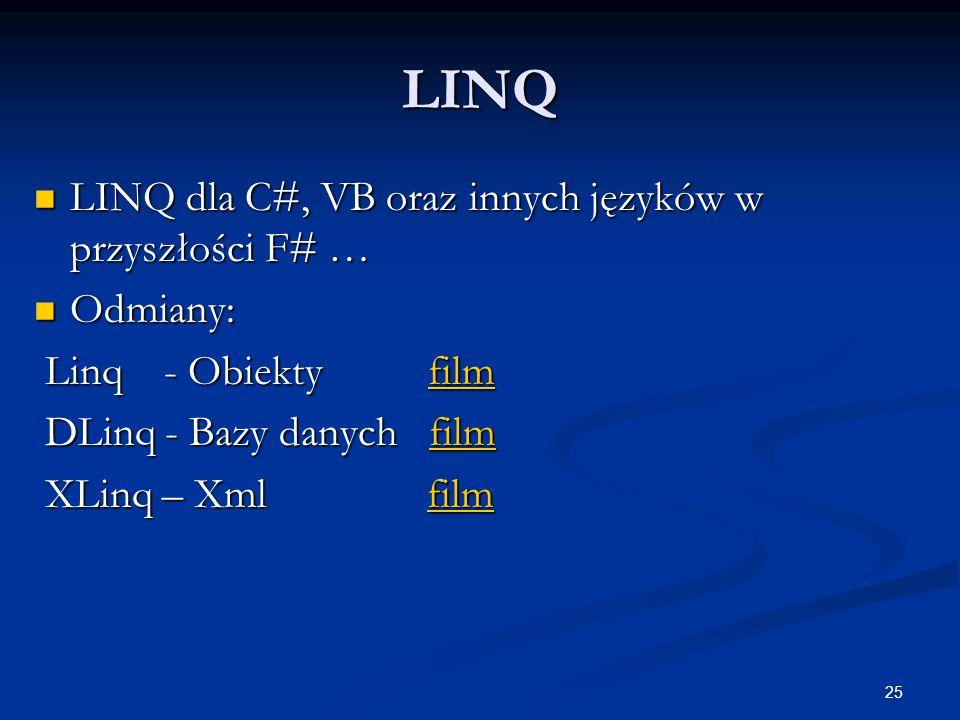 25 LINQ LINQ dla C#, VB oraz innych języków w przyszłości F# … LINQ dla C#, VB oraz innych języków w przyszłości F# … Odmiany: Odmiany: Linq - Obiekty