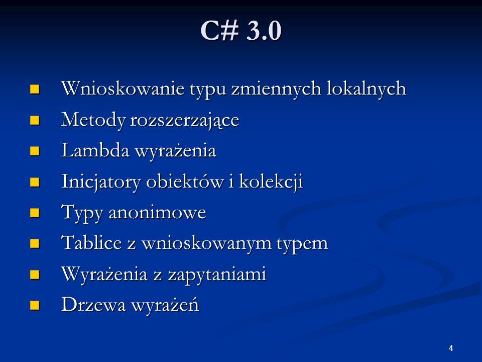 4 C# 3.0 Wnioskowanie typu zmiennych lokalnych Wnioskowanie typu zmiennych lokalnych Metody rozszerzające Metody rozszerzające Lambda wyrażenia Lambda