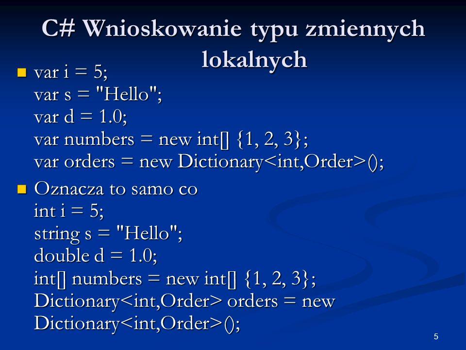 16 C# Inicjatory kolekcji public class Kontakt public class Kontakt { string name; List pNumbers = new List (); List pNumbers = new List (); public string Name { get { return name; } set { name = value; } } public string Name { get { return name; } set { name = value; } } public List PNumbers { get { return pNumbers; } } public List PNumbers { get { return pNumbers; } }} List możemy stworzyć i zainicjować w poniższy sposób: List możemy stworzyć i zainicjować w poniższy sposób: var contacts = new List { new Contact {Name = Chris Smith , PNumbers = { 206-555-0101 , 425-882-8080 }}, new Contact {Name = Bob Harris , PNumbers = { 650-555-0199 }} };