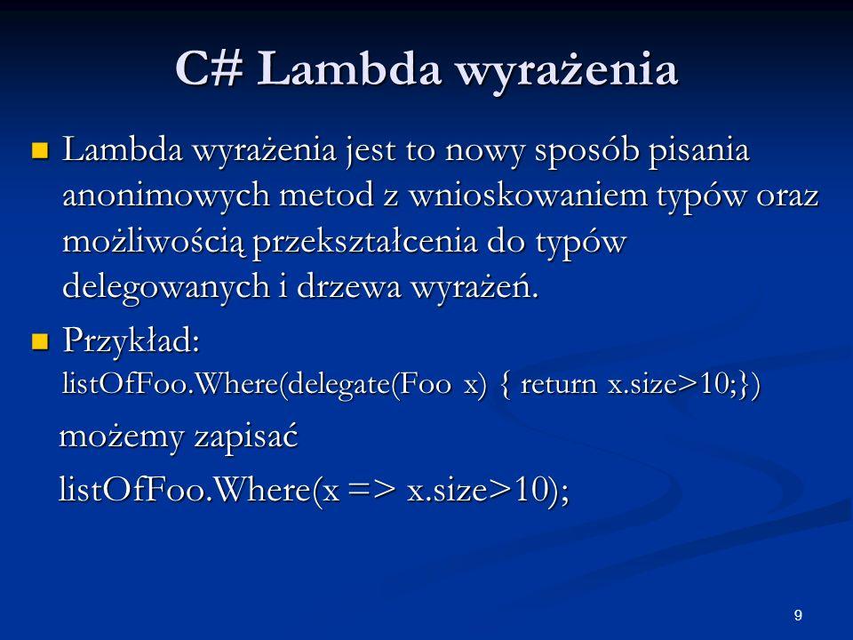 9 C# Lambda wyrażenia Lambda wyrażenia jest to nowy sposób pisania anonimowych metod z wnioskowaniem typów oraz możliwością przekształcenia do typów d