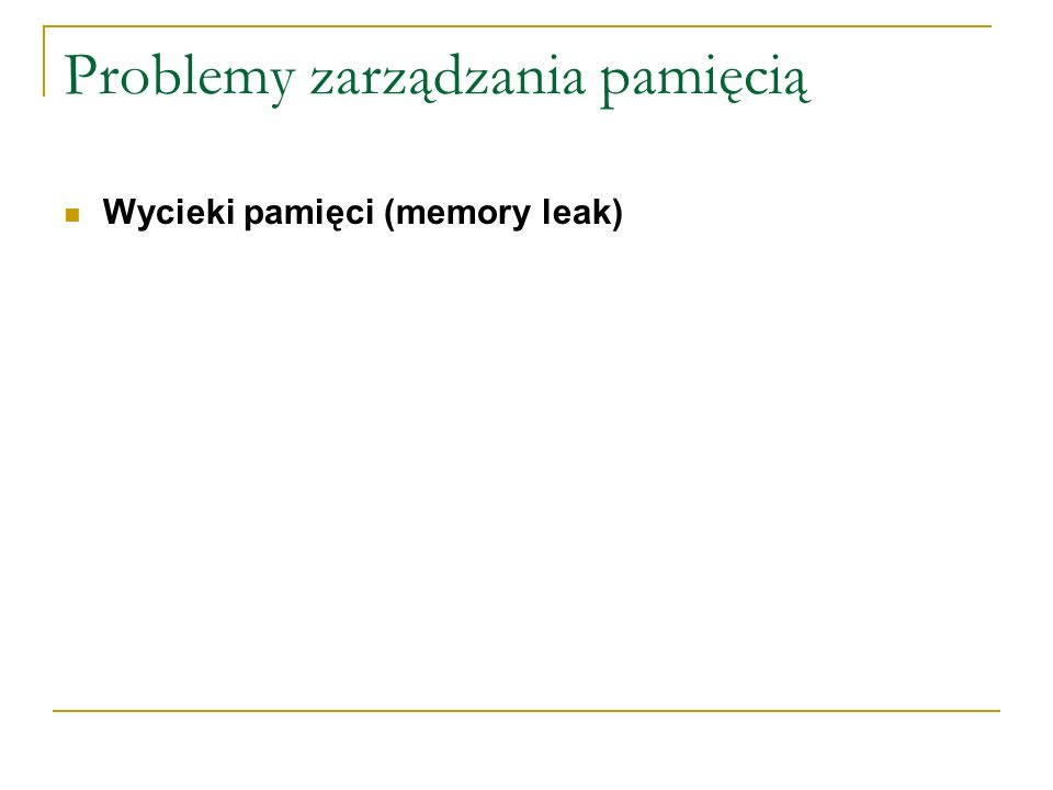 Wycieki pamięci (memory leak)