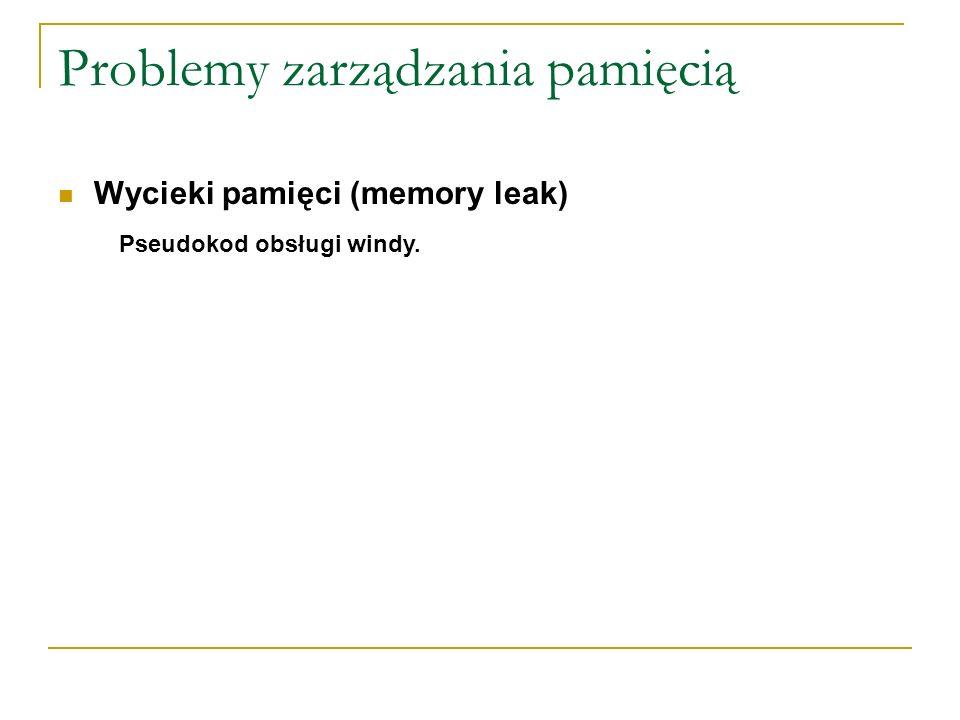 Problemy zarządzania pamięcią Wycieki pamięci (memory leak) Pseudokod obsługi windy.