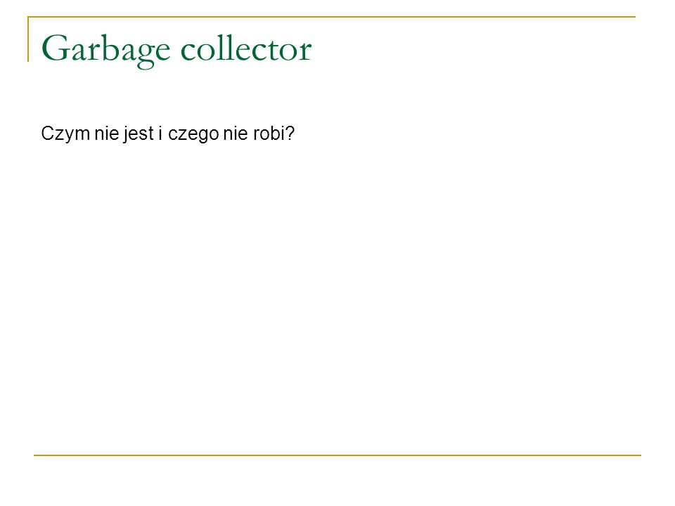 Garbage collector Czym nie jest i czego nie robi?