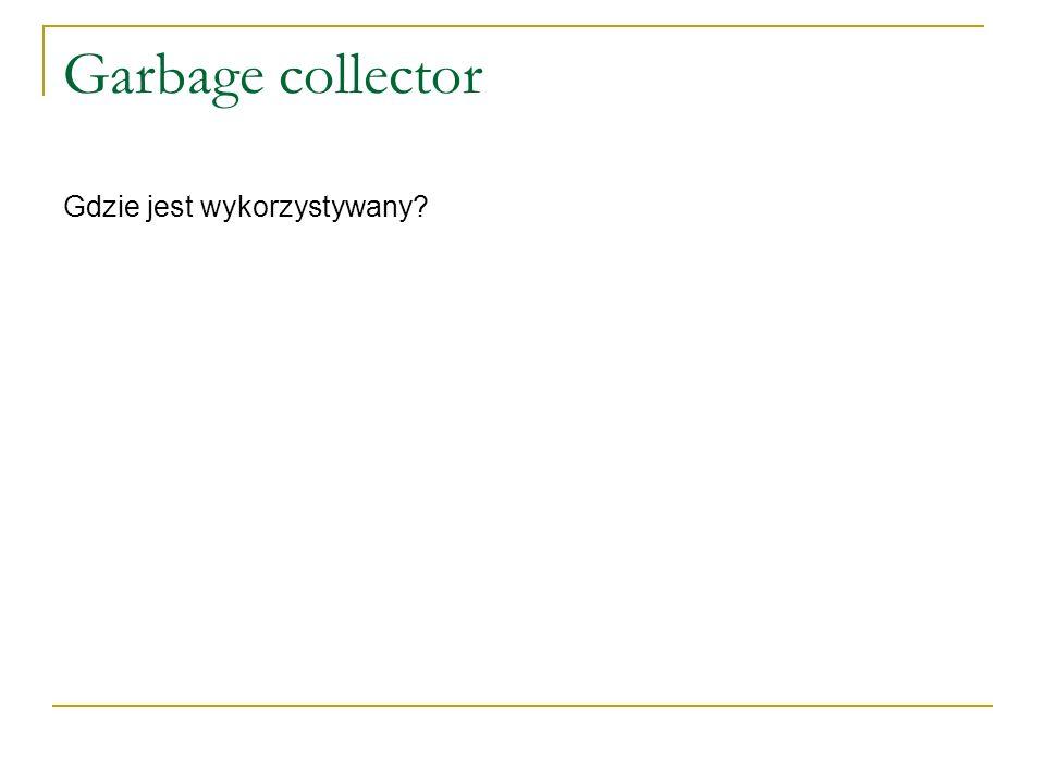 Garbage collector Gdzie jest wykorzystywany?