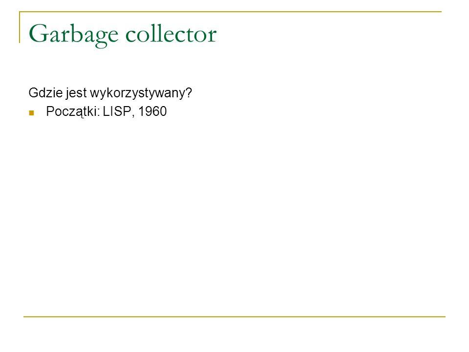 Garbage collector Gdzie jest wykorzystywany? Początki: LISP, 1960
