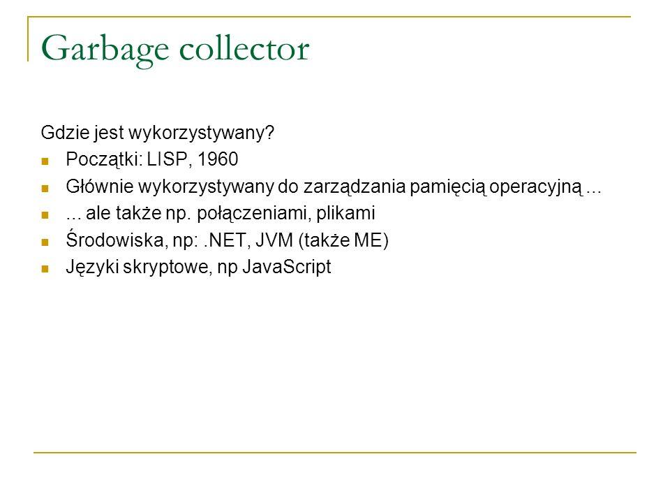 Garbage collector Gdzie jest wykorzystywany? Początki: LISP, 1960 Głównie wykorzystywany do zarządzania pamięcią operacyjną...... ale także np. połącz