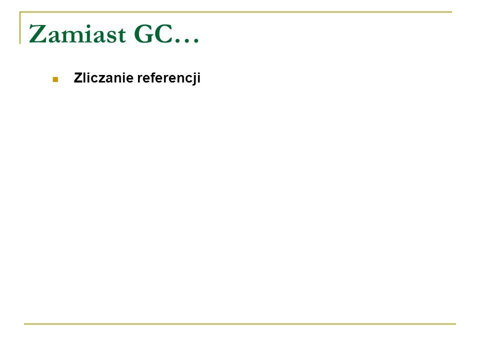 Zamiast GC… Zliczanie referencji