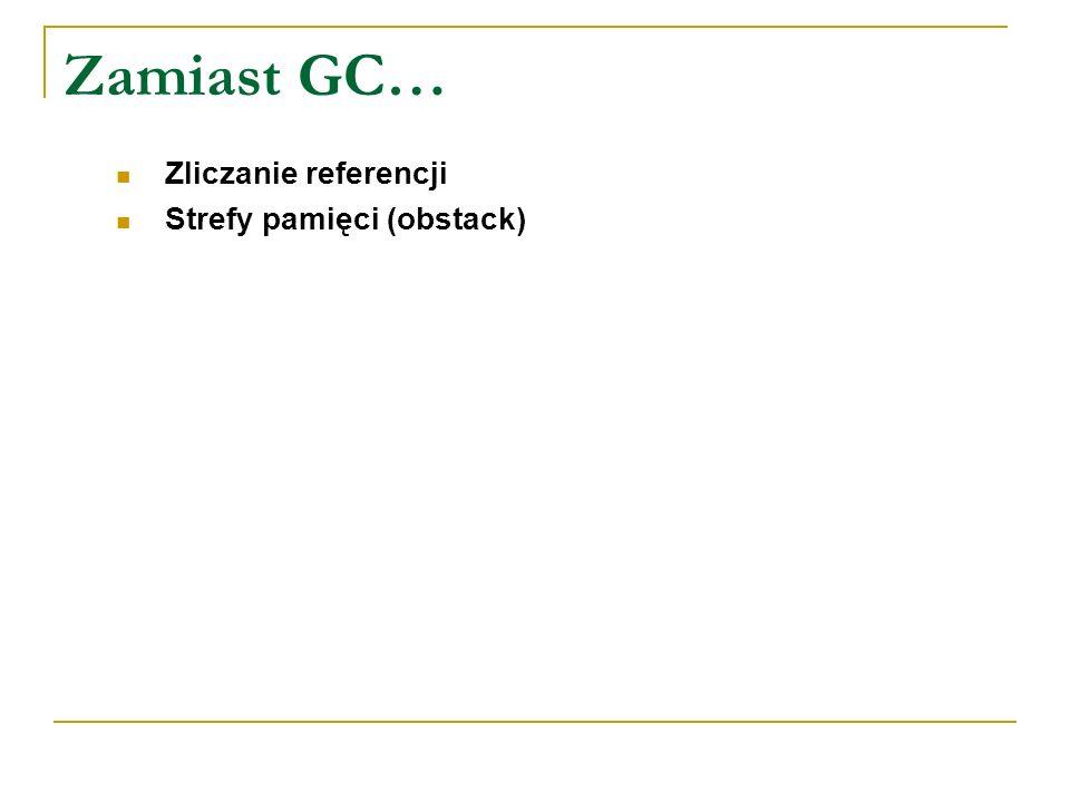 Zamiast GC… Zliczanie referencji Strefy pamięci (obstack)