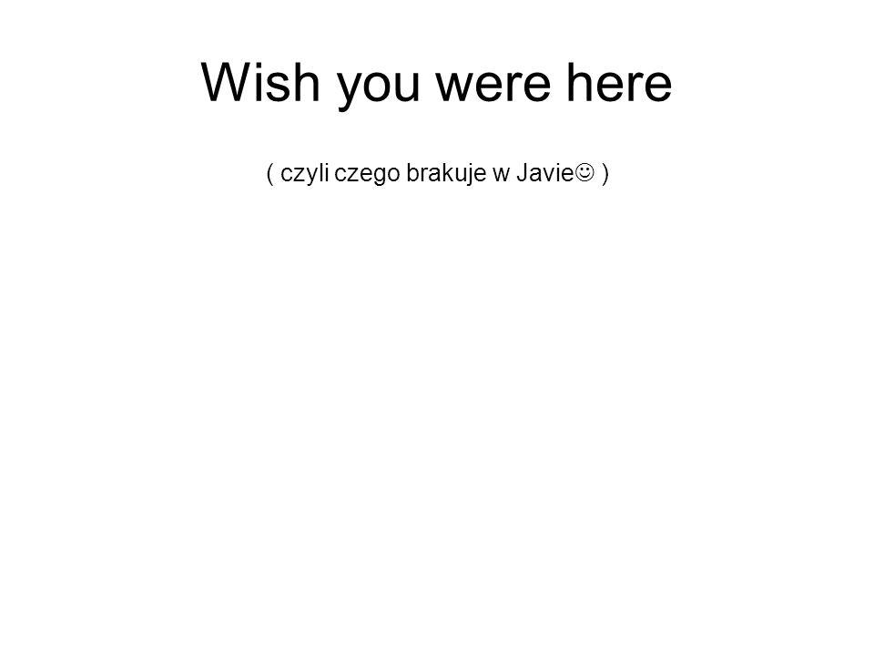 Wish you were here ( czyli czego brakuje w Javie )