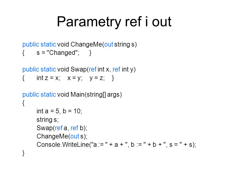Parametry ref i out public static void ChangeMe(out string s) {s =