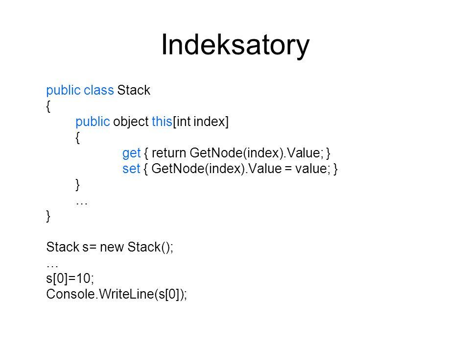 Indeksatory public class Stack { public object this[int index] { get { return GetNode(index).Value; } set { GetNode(index).Value = value; } } … } Stac