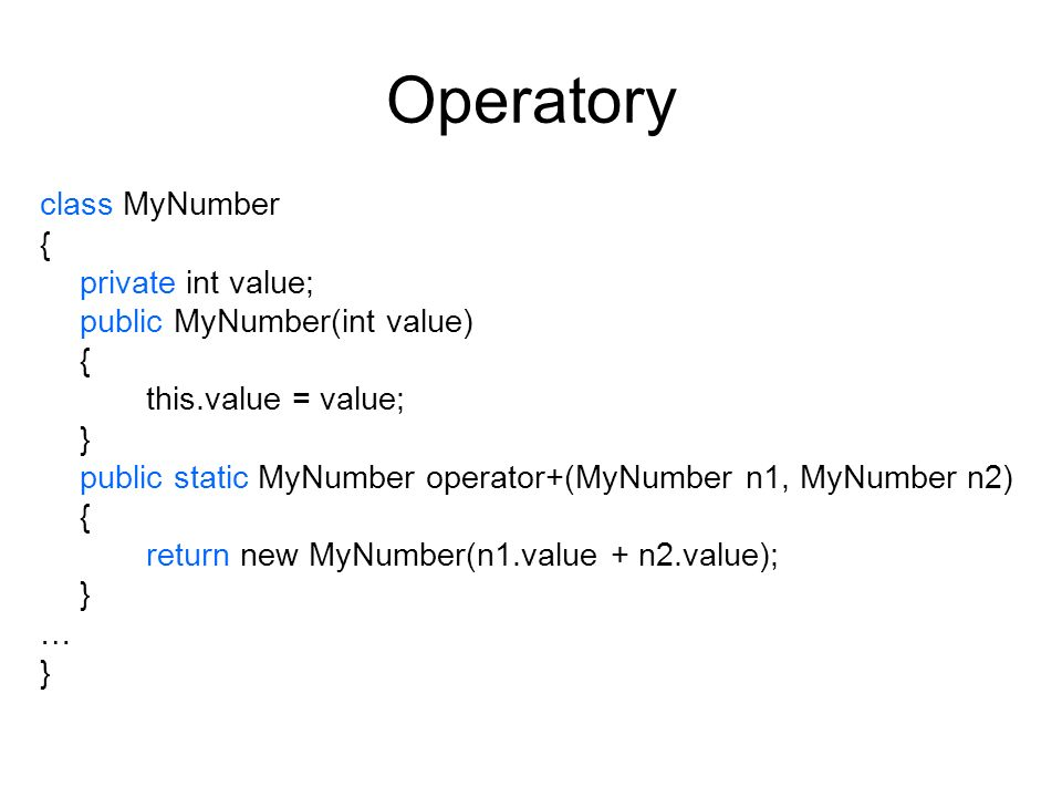 Operatory class MyNumber { private int value; public MyNumber(int value) { this.value = value; } public static MyNumber operator+(MyNumber n1, MyNumbe