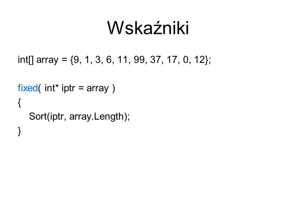 Wskaźniki int[] array = {9, 1, 3, 6, 11, 99, 37, 17, 0, 12}; fixed( int* iptr = array ) { Sort(iptr, array.Length); }