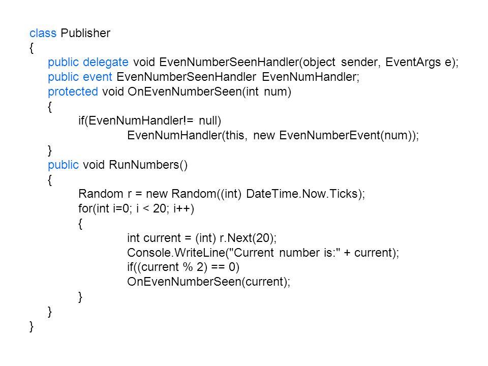 class Publisher { public delegate void EvenNumberSeenHandler(object sender, EventArgs e); public event EvenNumberSeenHandler EvenNumHandler; protected