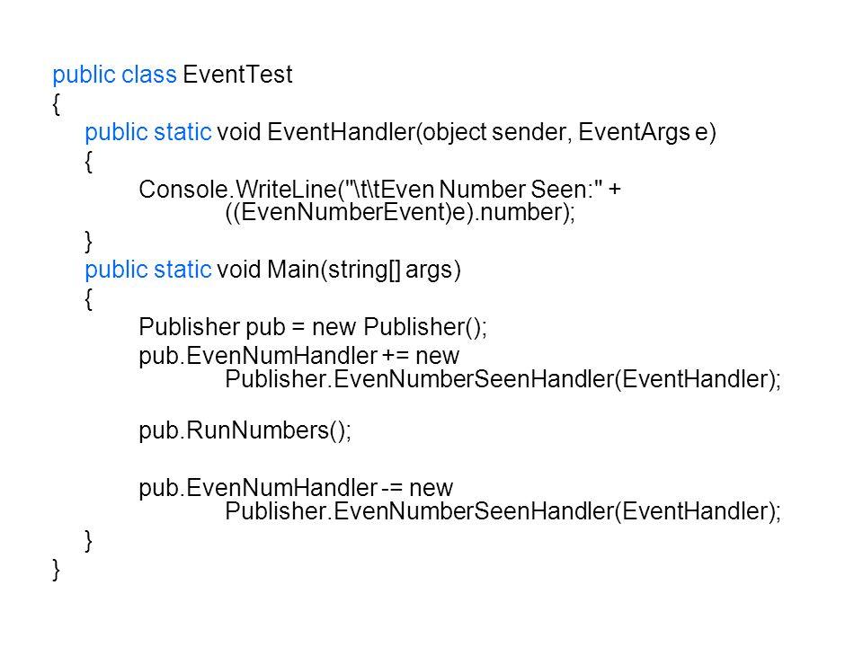 public class EventTest { public static void EventHandler(object sender, EventArgs e) { Console.WriteLine(