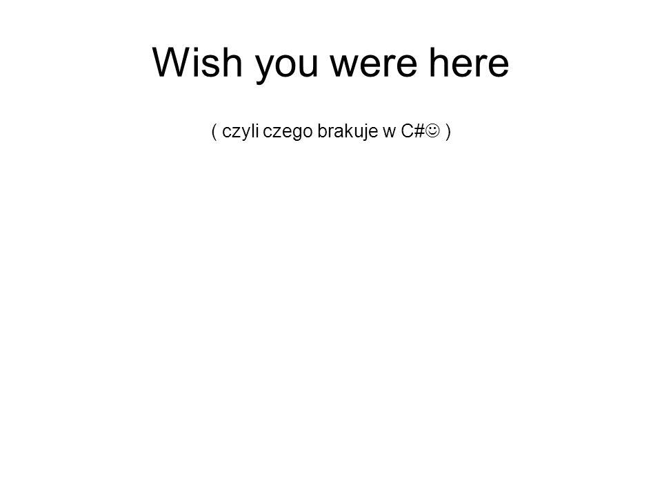 Wish you were here ( czyli czego brakuje w C# )