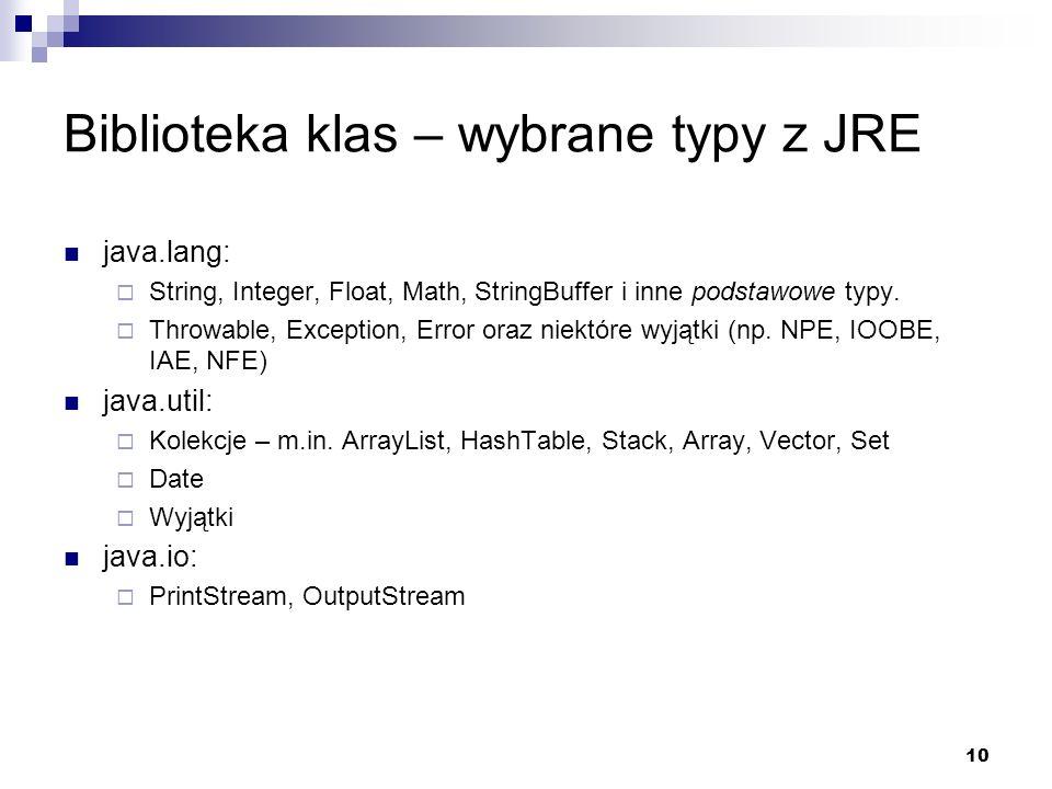 10 Biblioteka klas – wybrane typy z JRE java.lang: String, Integer, Float, Math, StringBuffer i inne podstawowe typy. Throwable, Exception, Error oraz
