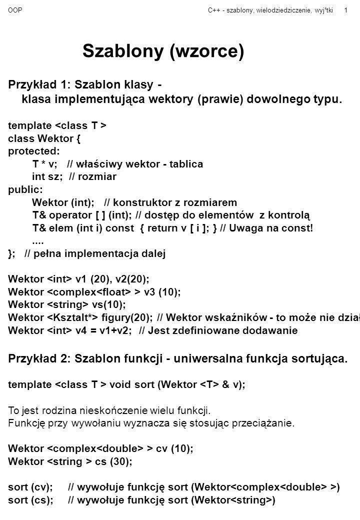 OOPC++ - szablony, wielodziedziczenie, wyj¹tki12 void f (Wektor & w) { //...